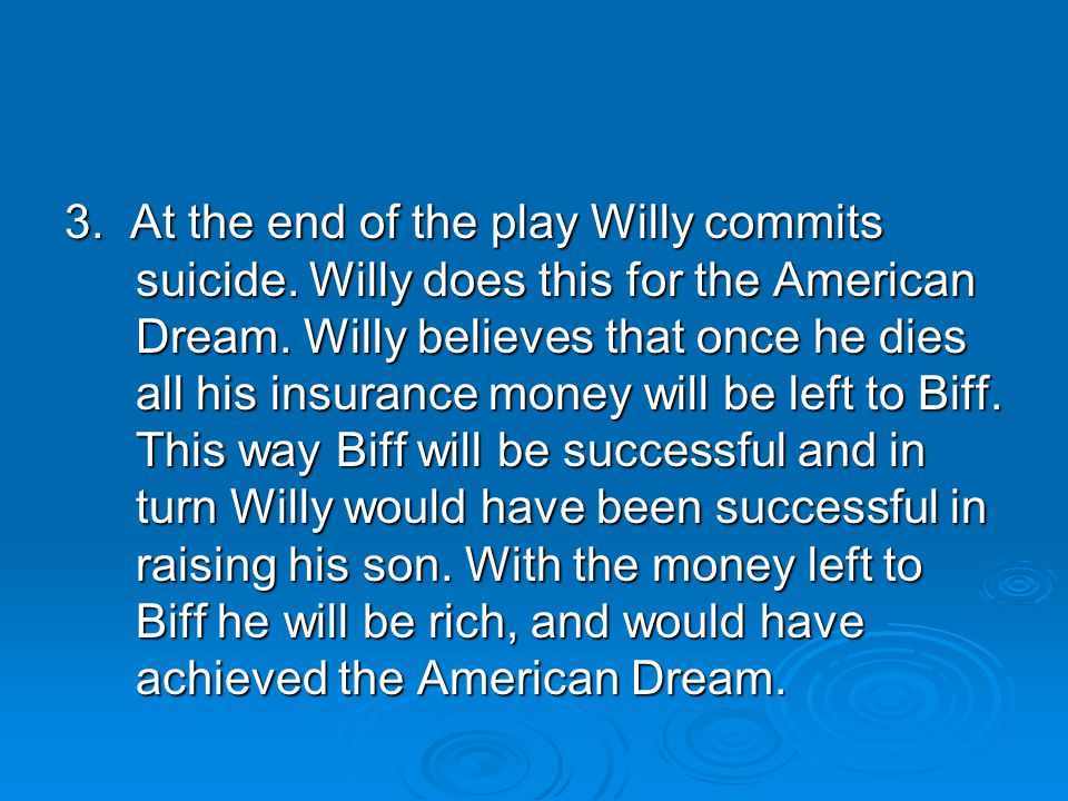 3. At the end of the play Willy commits suicide