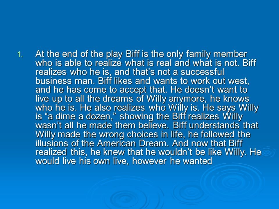 At the end of the play Biff is the only family member who is able to realize what is real and what is not.