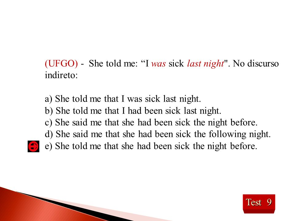 (UFGO) - She told me: I was sick last night . No discurso indireto:
