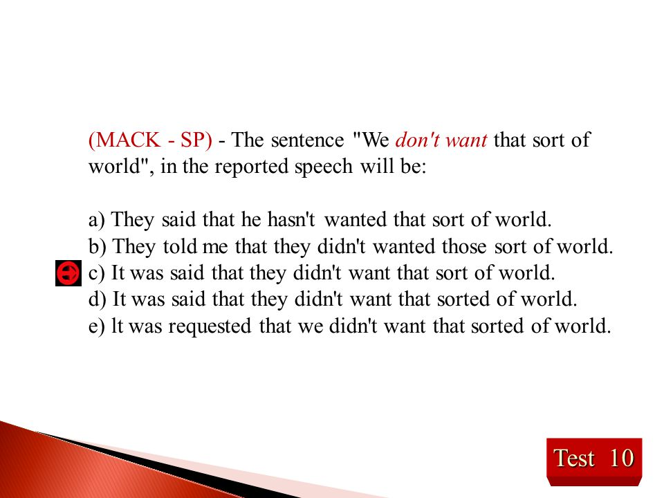 (MACK - SP) - The sentence We don t want that sort of world , in the reported speech will be: