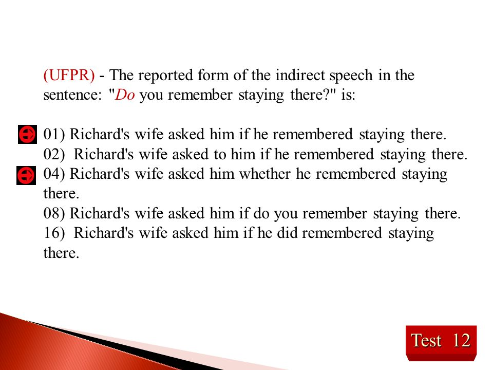 (UFPR) - The reported form of the indirect speech in the sentence: Do you remember staying there is: