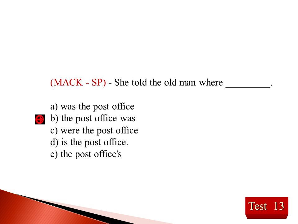 Test 13 (MACK - SP) - She told the old man where _________.