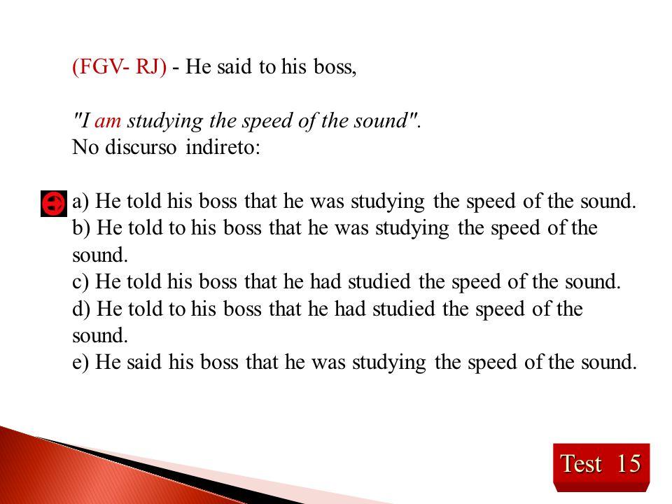 Test 15 (FGV- RJ) - He said to his boss,