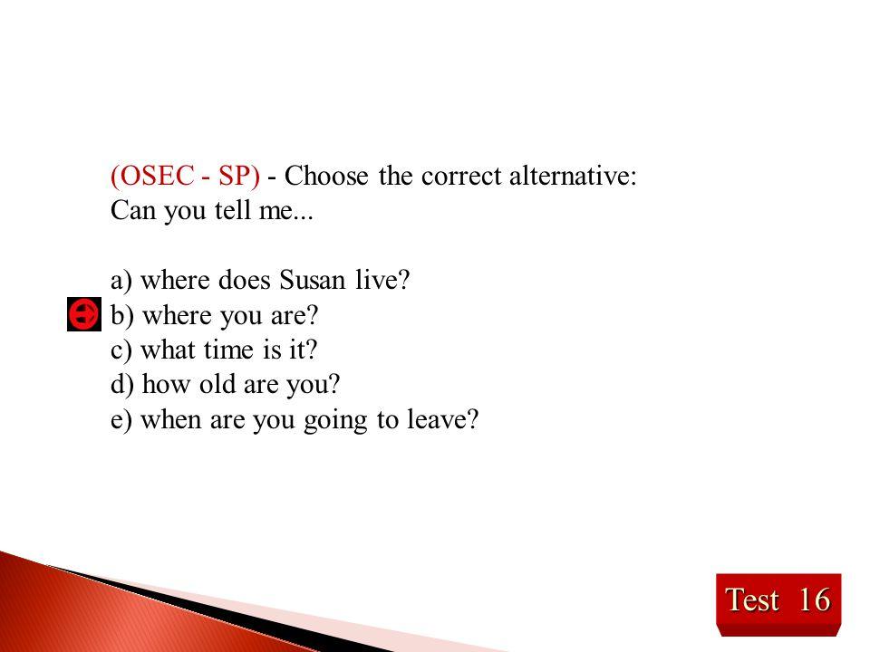 Test 16 (OSEC - SP) - Choose the correct alternative: