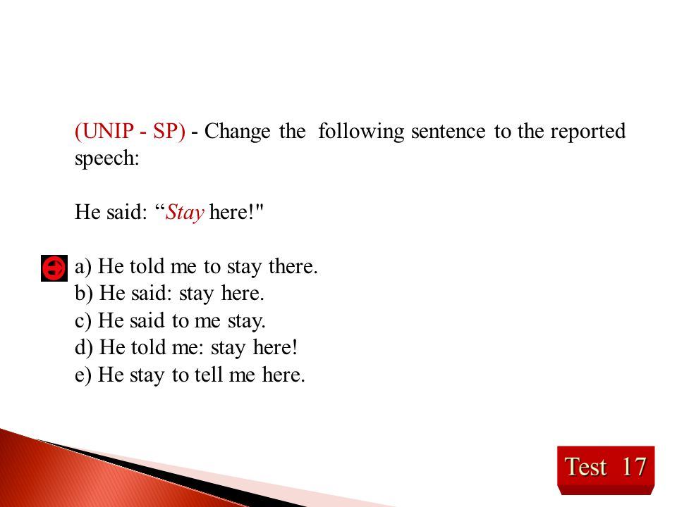 (UNIP - SP) - Change the following sentence to the reported speech: