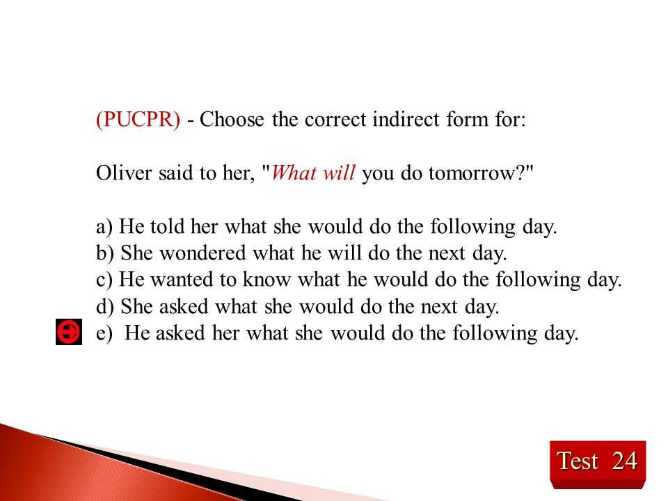 Test 24 (PUCPR) - Choose the correct indirect form for:
