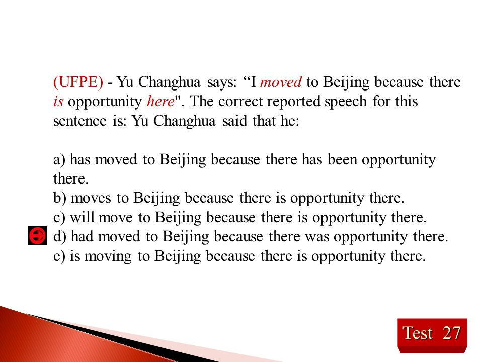 (UFPE) - Yu Changhua says: I moved to Beijing because there is opportunity here . The correct reported speech for this sentence is: Yu Changhua said that he: