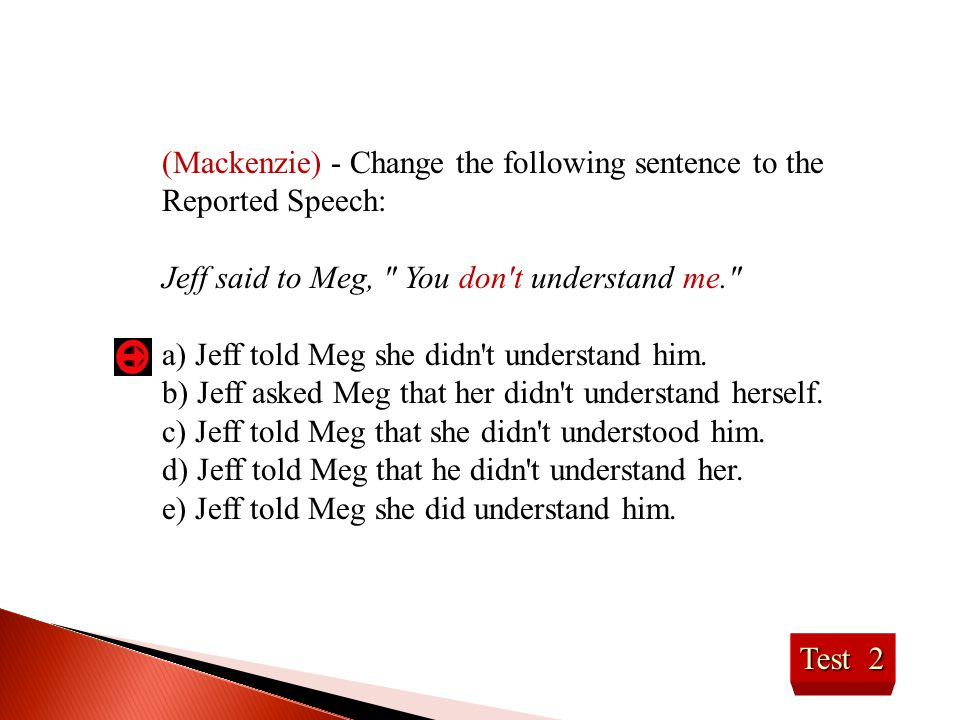 (Mackenzie) - Change the following sentence to the Reported Speech: