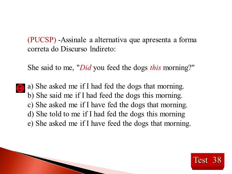 (PUCSP) -Assinale a alternativa que apresenta a forma correta do Discurso lndireto:
