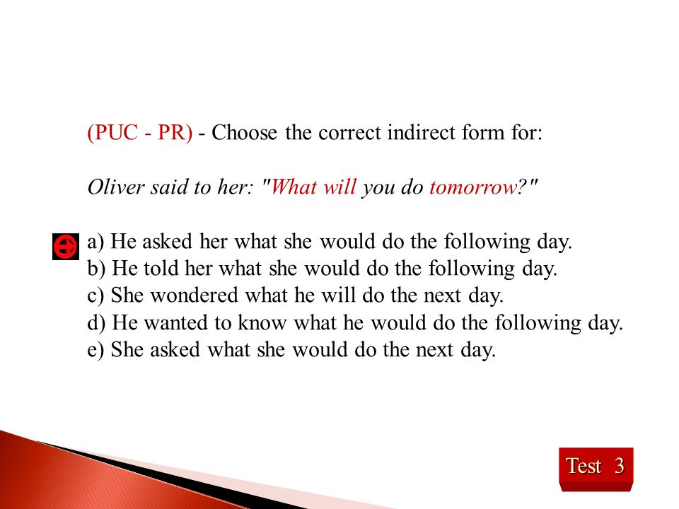 (PUC - PR) - Choose the correct indirect form for: