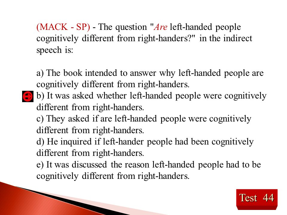 (MACK - SP) - The question Are left-handed people cognitively different from right-handers in the indirect speech is: