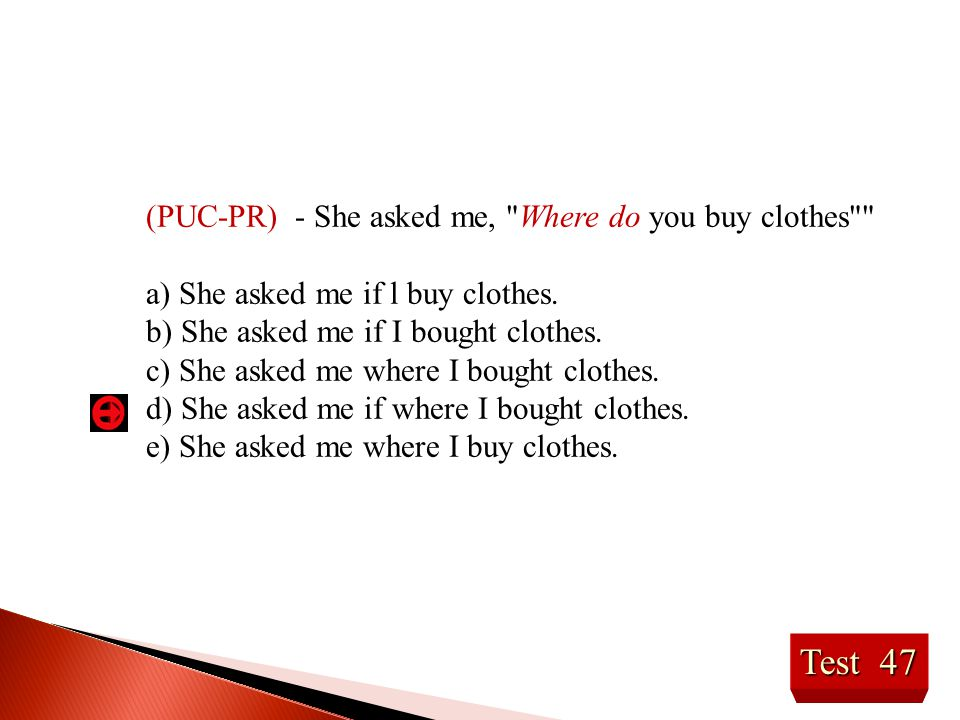 Test 47 (PUC-PR) - She asked me, Where do you buy clothes