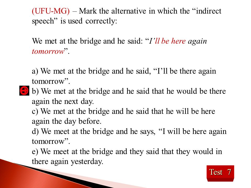 (UFU-MG) – Mark the alternative in which the indirect speech is used correctly: