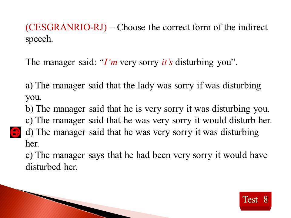 (CESGRANRIO-RJ) – Choose the correct form of the indirect speech.