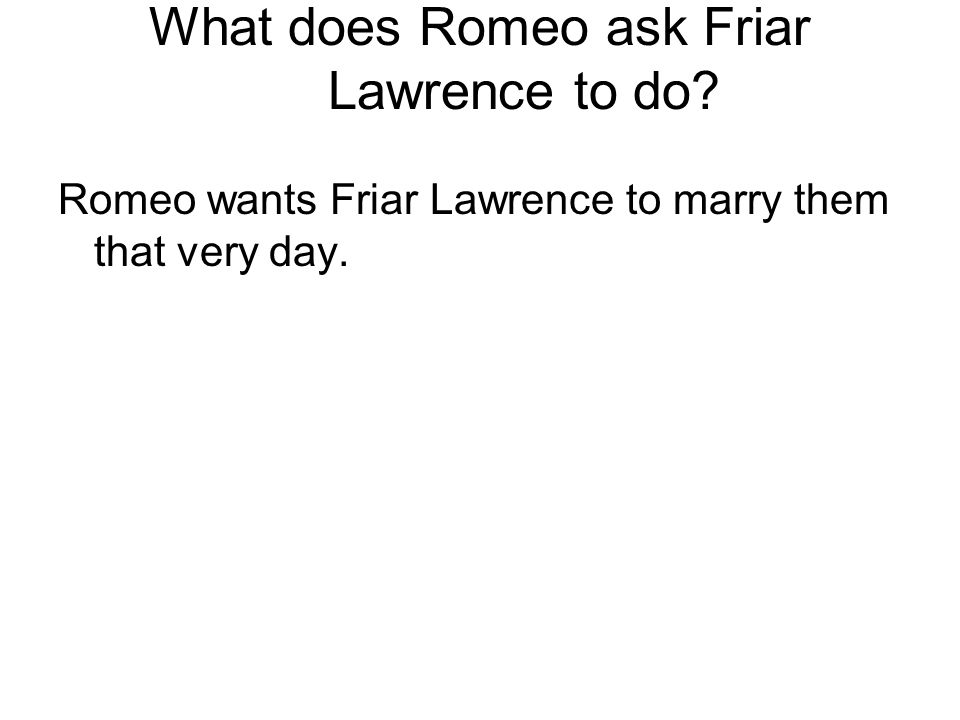 What does Romeo ask Friar Lawrence to do