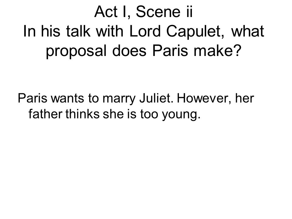 Act I, Scene ii In his talk with Lord Capulet, what proposal does Paris make