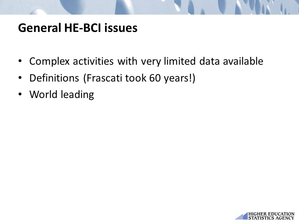 General HE-BCI issues Complex activities with very limited data available. Definitions (Frascati took 60 years!)