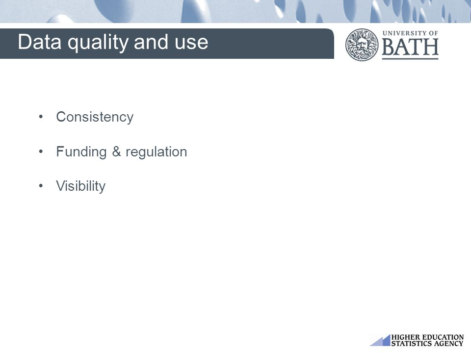Data quality and use Consistency Funding & regulation Visibility