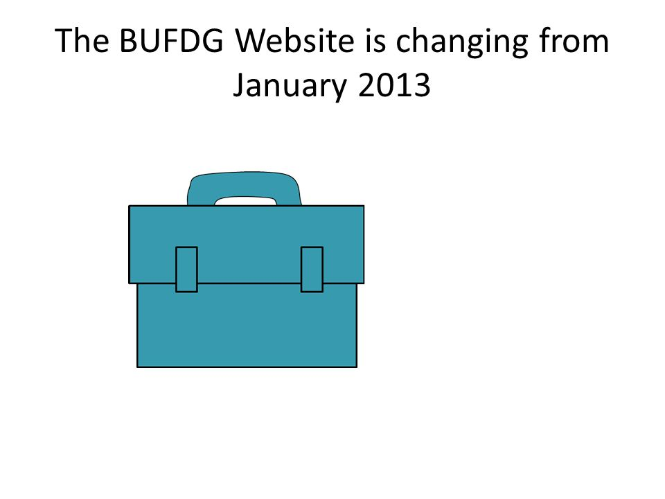 The BUFDG Website is changing from January 2013