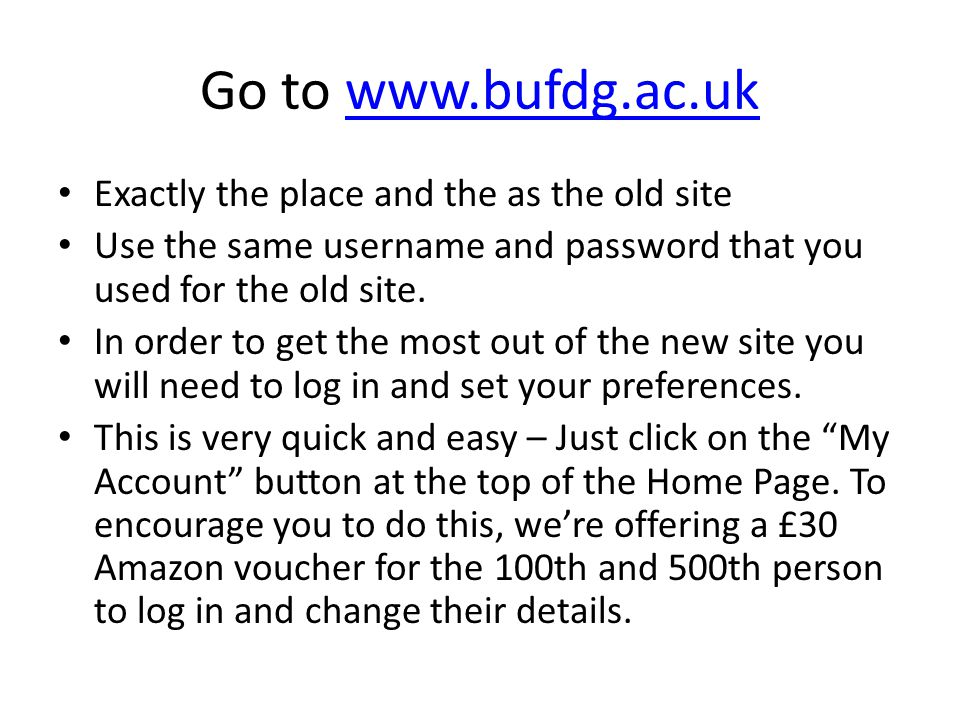 Go to www.bufdg.ac.uk Exactly the place and the as the old site