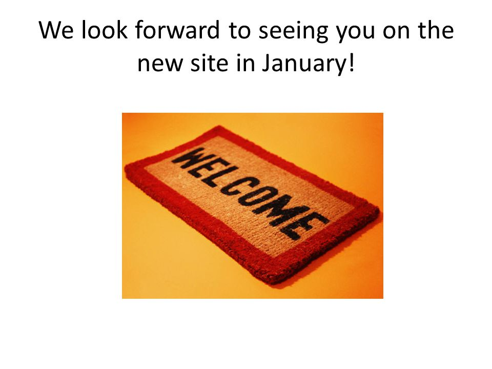 We look forward to seeing you on the new site in January!