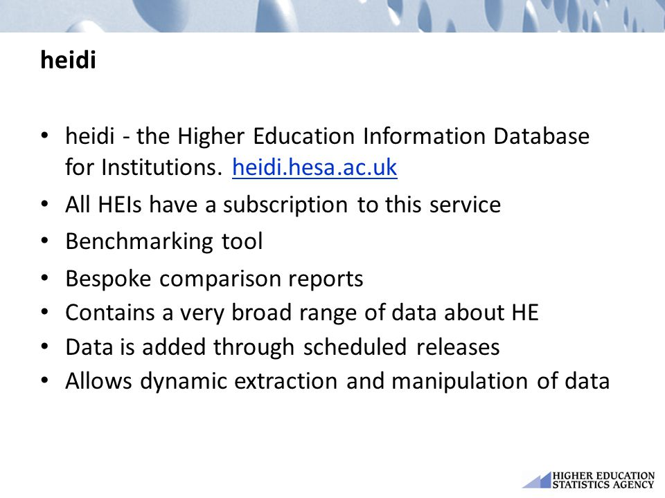 heidi heidi - the Higher Education Information Database for Institutions. heidi.hesa.ac.uk. All HEIs have a subscription to this service.