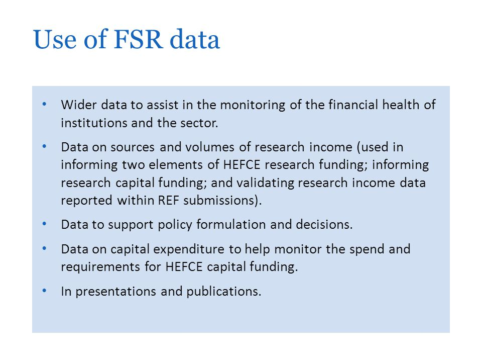 Use of FSR data Wider data to assist in the monitoring of the financial health of institutions and the sector.