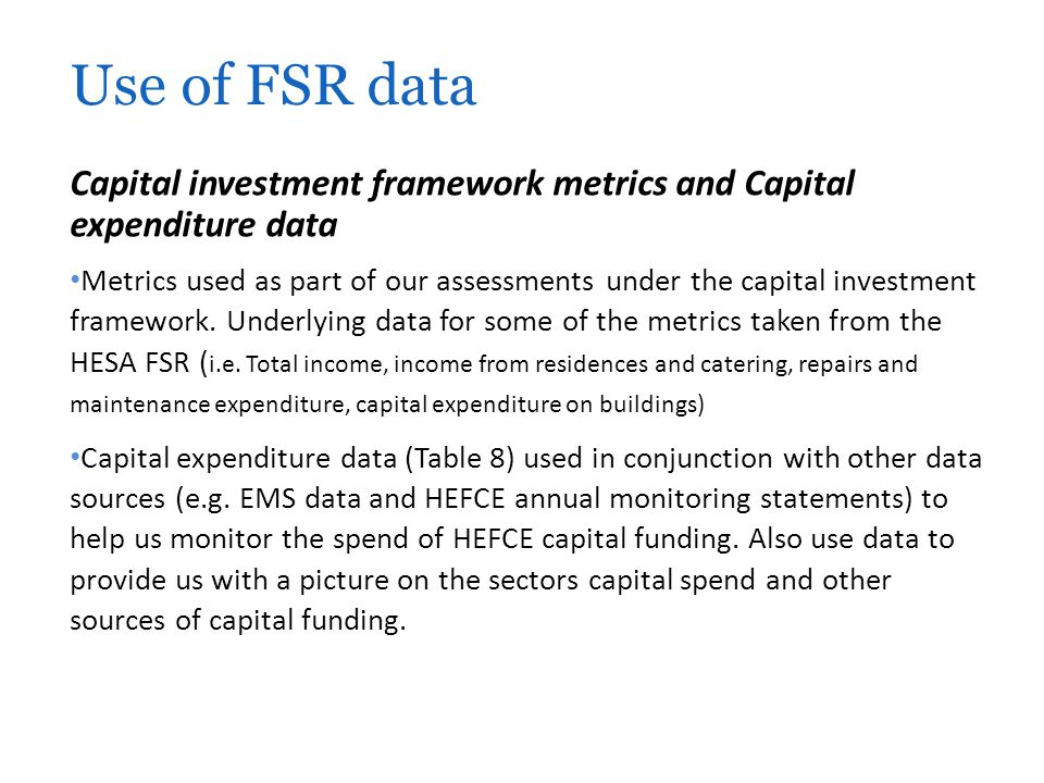 Use of FSR data Capital investment framework metrics and Capital expenditure data.