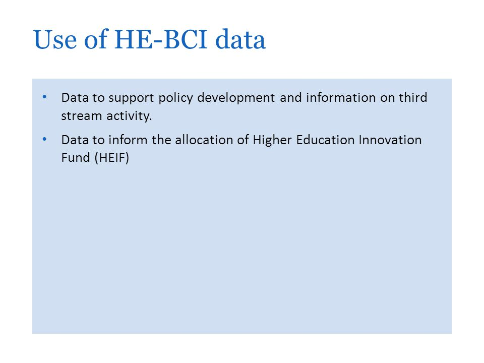 Use of HE-BCI data Data to support policy development and information on third stream activity.