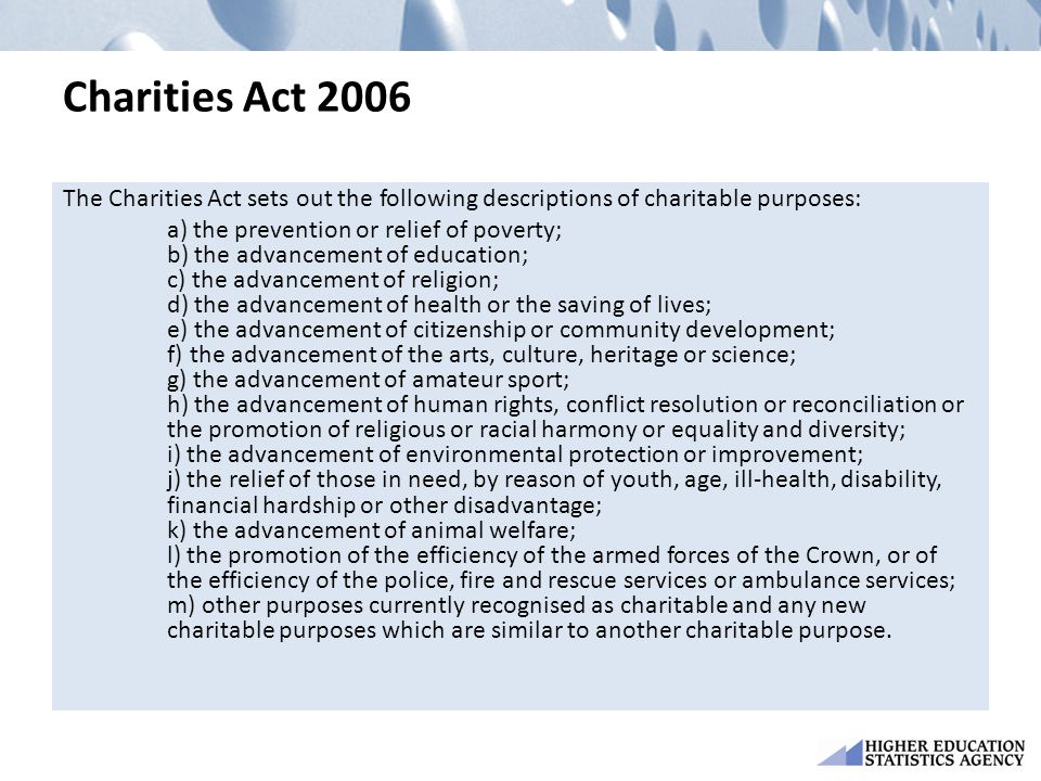 Charities Act 2006 The Charities Act sets out the following descriptions of charitable purposes: