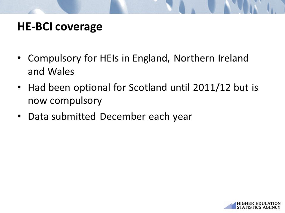 HE-BCI coverage Compulsory for HEIs in England, Northern Ireland and Wales. Had been optional for Scotland until 2011/12 but is now compulsory.