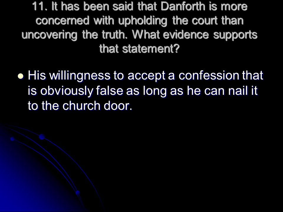 11. It has been said that Danforth is more concerned with upholding the court than uncovering the truth. What evidence supports that statement