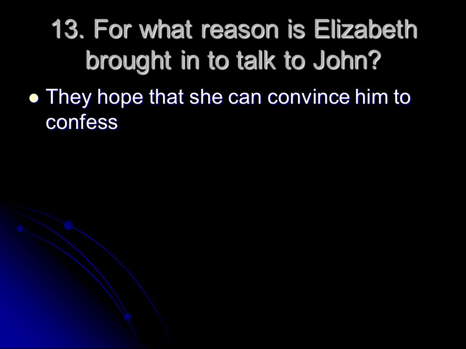 13. For what reason is Elizabeth brought in to talk to John
