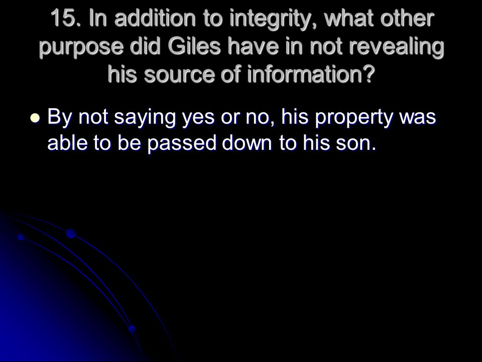 15. In addition to integrity, what other purpose did Giles have in not revealing his source of information