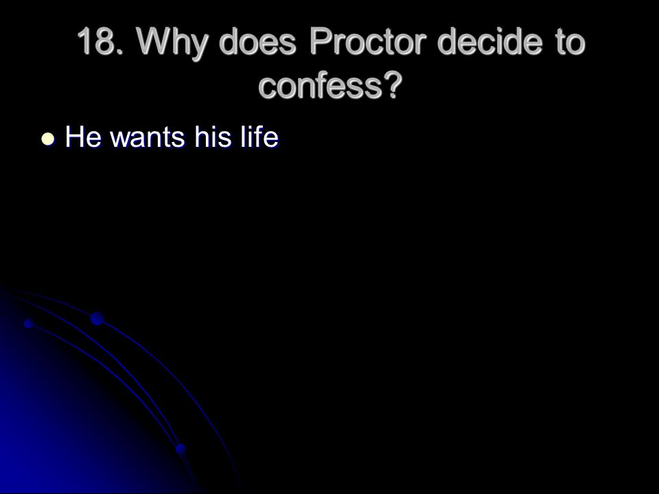 18. Why does Proctor decide to confess