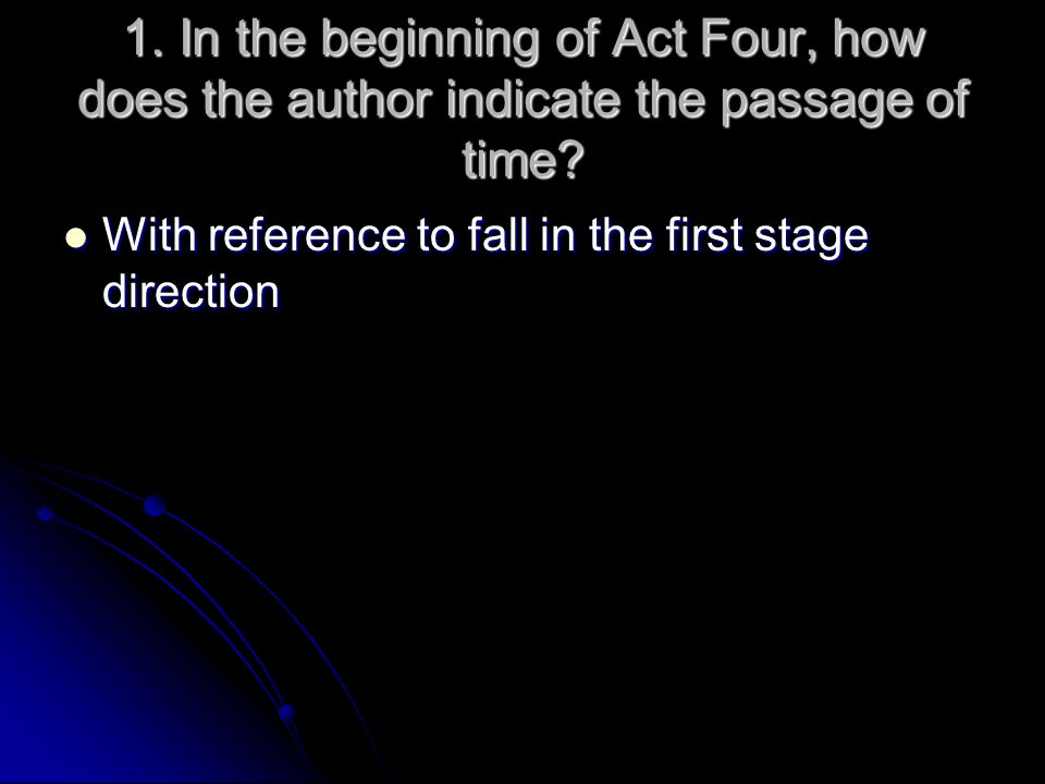 1. In the beginning of Act Four, how does the author indicate the passage of time