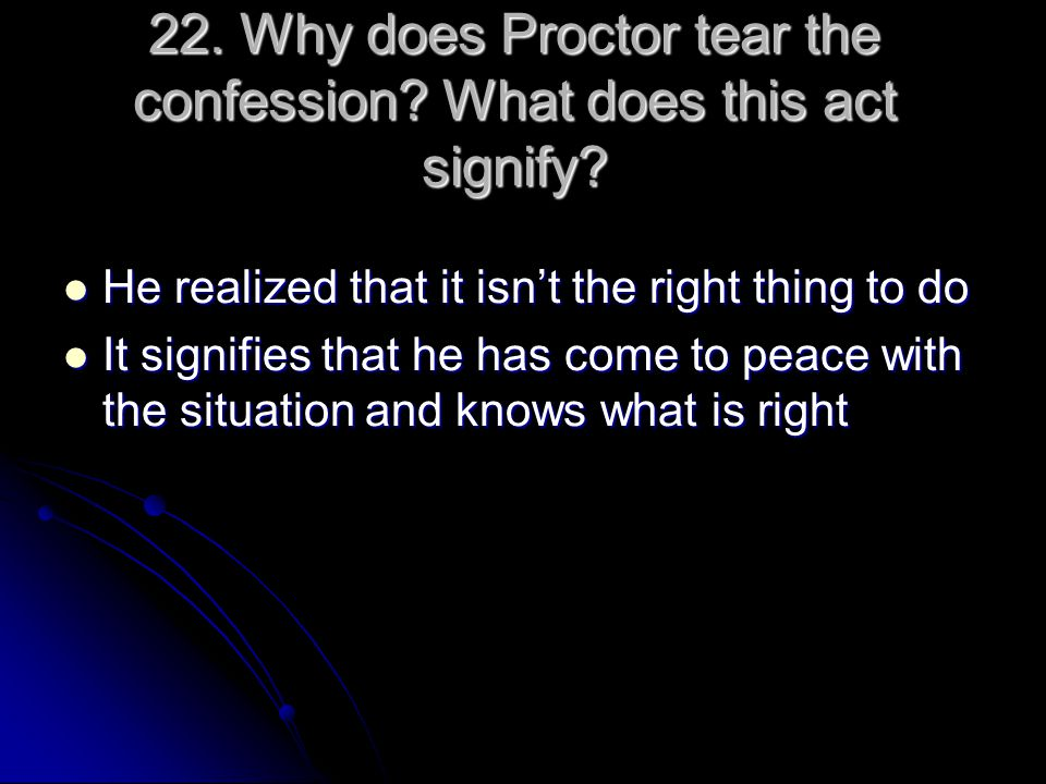 22. Why does Proctor tear the confession What does this act signify