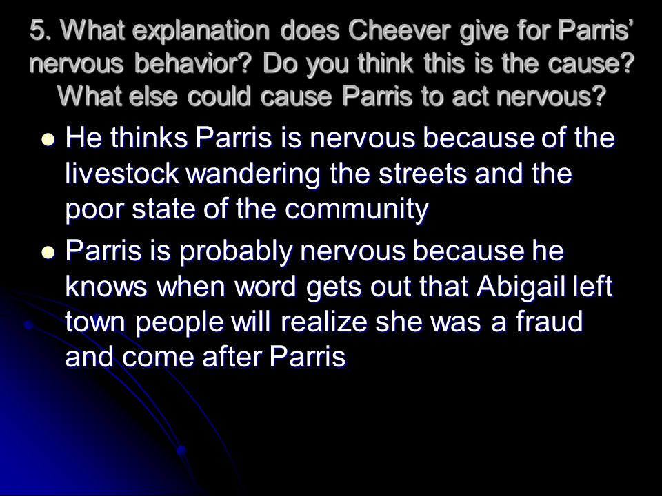 5. What explanation does Cheever give for Parris' nervous behavior