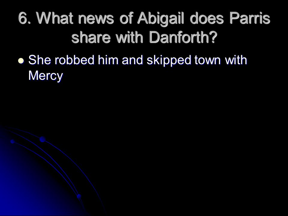 6. What news of Abigail does Parris share with Danforth