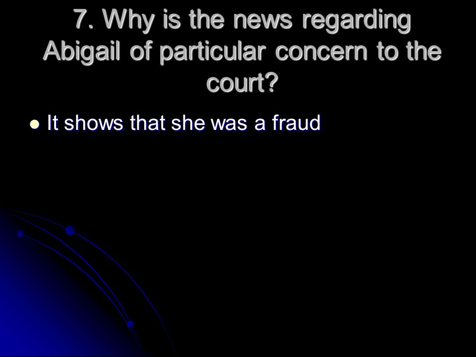 7. Why is the news regarding Abigail of particular concern to the court
