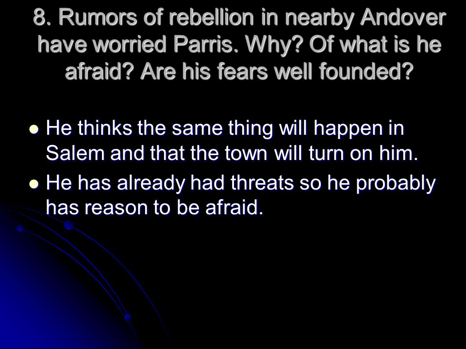 8. Rumors of rebellion in nearby Andover have worried Parris. Why