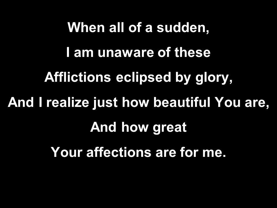 Afflictions eclipsed by glory,