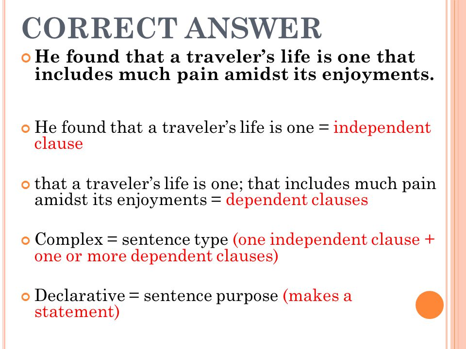CORRECT ANSWER He found that a traveler's life is one that includes much pain amidst its enjoyments.