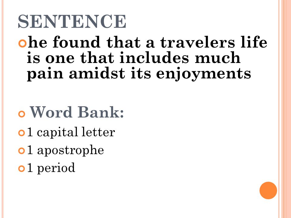 SENTENCE he found that a travelers life is one that includes much pain amidst its enjoyments. Word Bank: