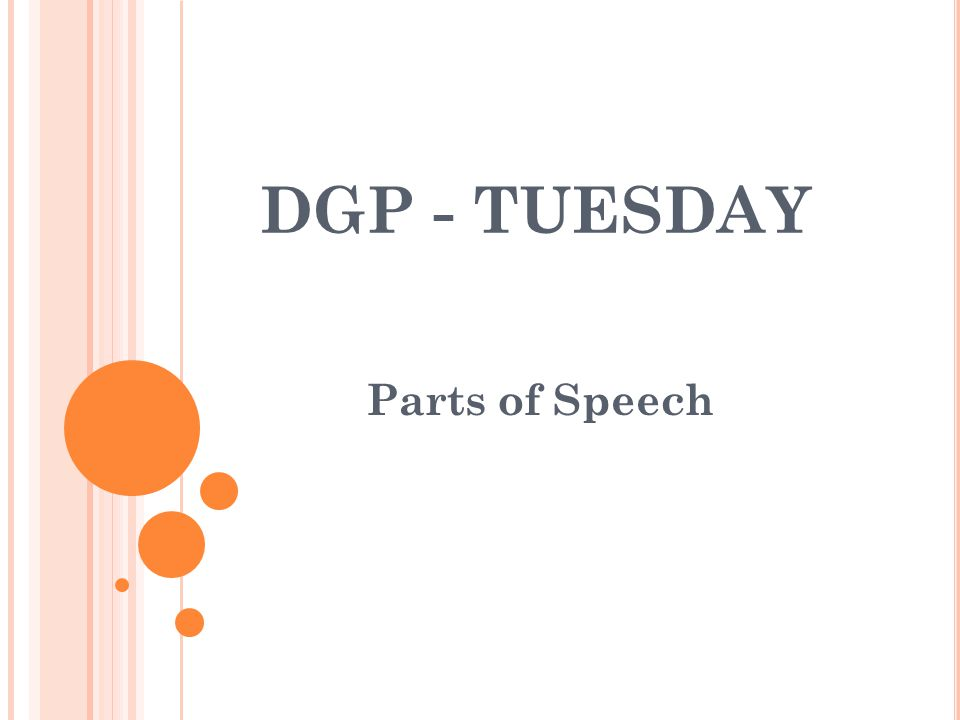 DGP - TUESDAY Parts of Speech