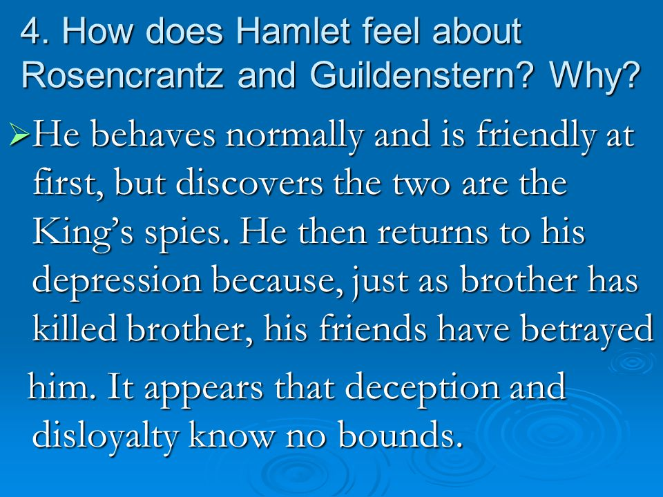 4. How does Hamlet feel about Rosencrantz and Guildenstern Why