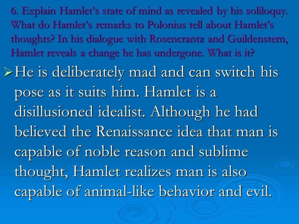 a question on hamlets state of mind This essay considers these questions and the position of rulers, or potential  rulers,  according to newell, hamlet's mind is the main focus, and this is more   in regarding all his soliloquies together one can trace the changing states of this.