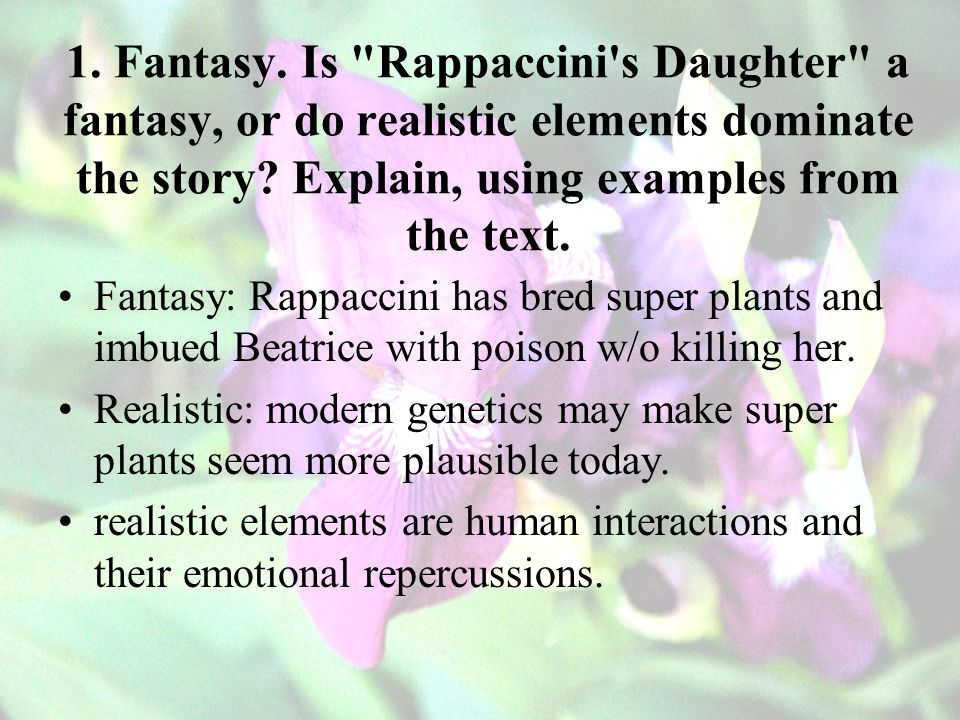 1. Fantasy. Is Rappaccini s Daughter a fantasy, or do realistic elements dominate the story Explain, using examples from the text.