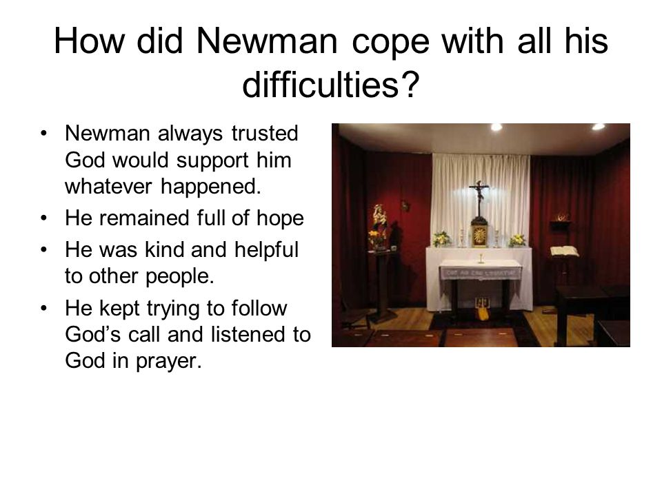 How did Newman cope with all his difficulties