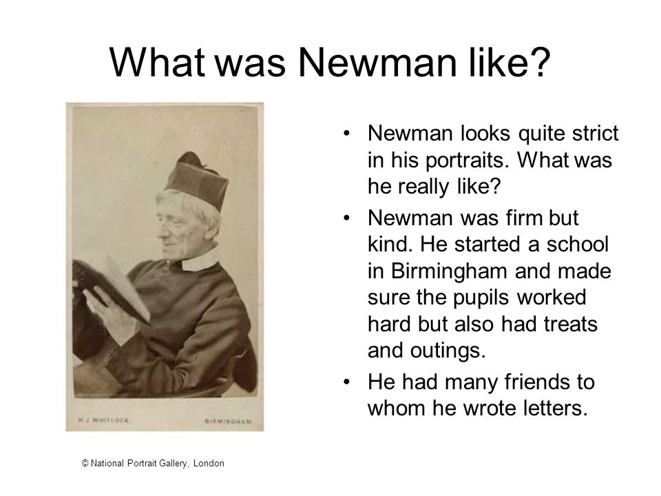 What was Newman like Newman looks quite strict in his portraits. What was he really like